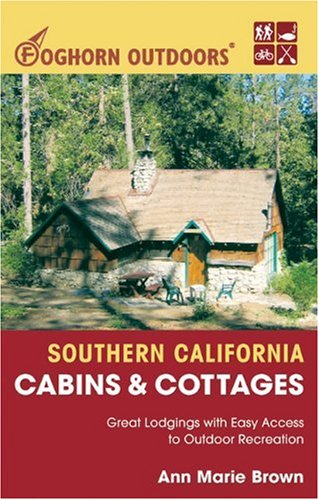 9781566915885: Foghorn Outdoors Southern California Cabins and Cottages: Great Lodgings with Easy Access to Outdoor Recreation