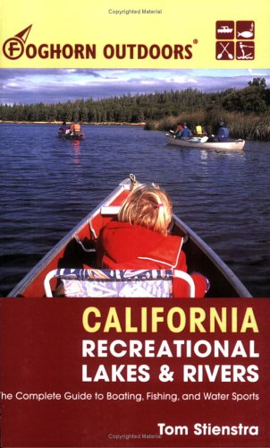 Foghorn Outdoors California Recreational Lakes and Rivers: Stienstra, Tom