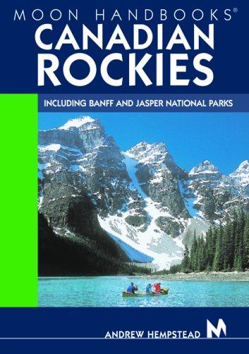9781566916998: Moon Handbooks Canadian Rockies: Including Banff and Jasper National Parks
