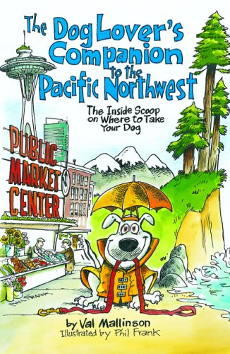 The Dog Lover's Companion to the Pacific Northwest : The Inside Scoop on Where to Take Your Dog
