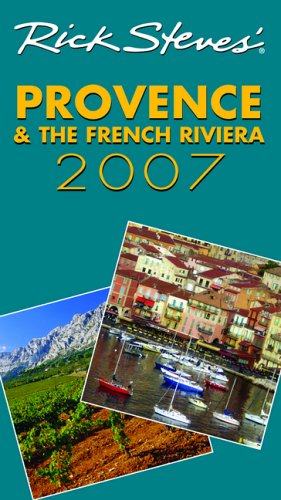9781566918206: Rick Steves' Provence and the French Riviera 2007 (Rick Steves' Provence & the Fr)