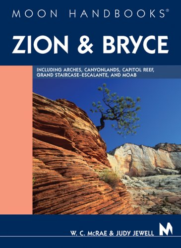 Moon Handbooks Zion and Bryce: Including Arches, Canyonlands, Capitol Reef, Grand Staircase-Escalant