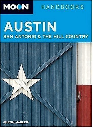 Moon Austin, San Antonio, and the Hill Country (Moon Handbooks): Marler, Justin