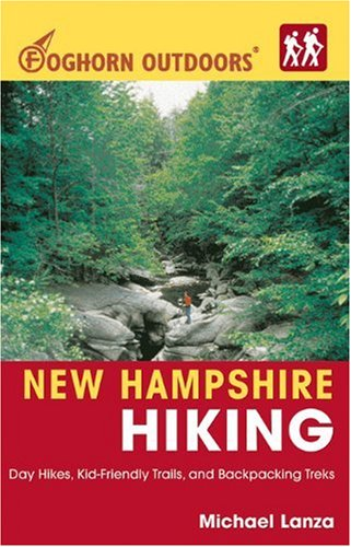 New Hampshire Hiking (Foghorn Outdoors): Day Hikes, Kid-Friendly Trails, and Backpacking Treks: ...