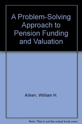 A Problem-Solving Approach to Pension Funding and: Aitken, William H.