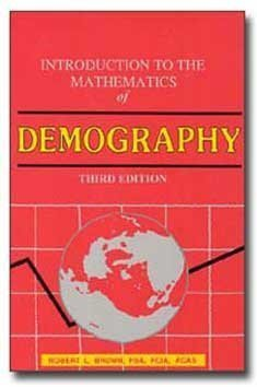 Introduction to the Mathematics of Demography: Robert L. Brown,