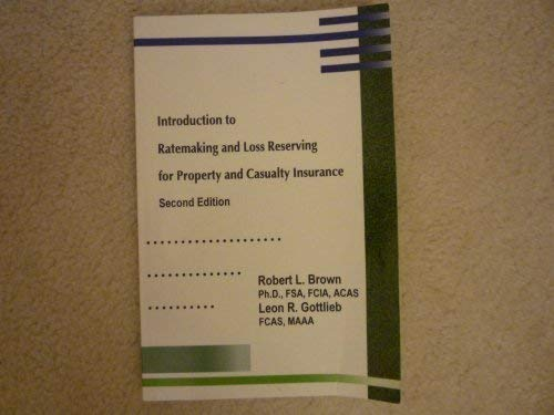 Introduction to Ratemaking and Loss Reserving for: Leon R. Gottlieb;