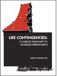 Life Contingencies: A Logical Approach to Actuarial: Robert W. Batten,