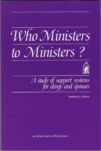 9781566990226: Who Ministers to Ministers?: A Study of Support Systems for Clergy & Spouses