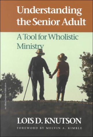 9781566992176: Understanding the Senior Adult: A Tool for Wholistic Ministry