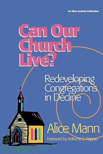 Can Our Church Live?: Redeveloping Congregations in Decline: Mann, Alice