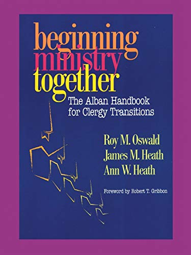 Beginning Ministry Together: The Alban Handbook for: Roy M. Oswald,