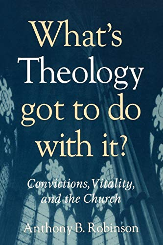 9781566993203: What's Theology Got to Do With It?: Convictions, Vitality, and the Church