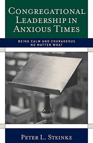 Congregational Leadership in Anxious Times: Being Calm: Steinke, Peter L.