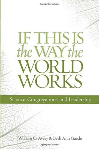 If This Is the Way the World Works: Science, Congregations, and Leadership: William O. Avery