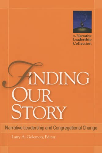 Finding Our Story: Narrative Leadership and Congregational Change (Narrative Leadership Collection)...