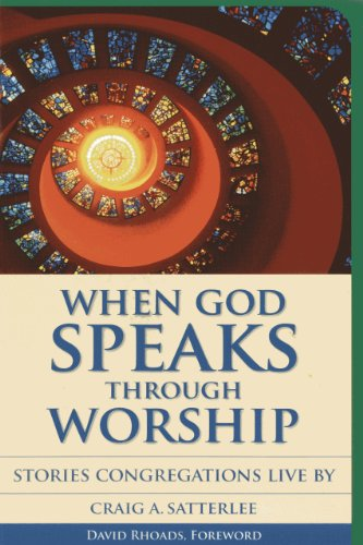 When God Speaks Through Worship: Stories Congregations Live By: Craig A. Satterlee