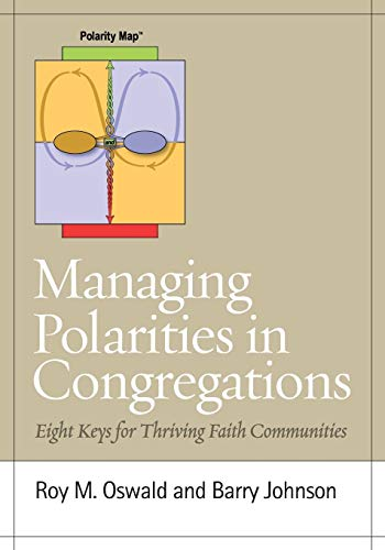 Managing Polarities in Congregations: Eight Keys for: Roy M. Oswald,