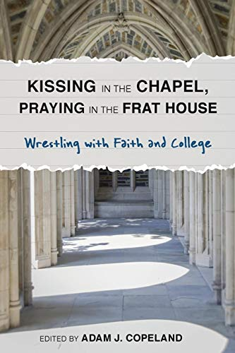 9781566997300: Kissing in the Chapel, Praying in the Frat House: Wrestling with Faith and College