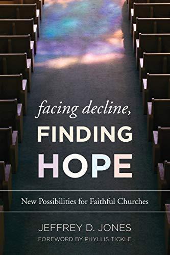 Facing Decline, Finding Hope (Paperback): Jeffrey D. Jones