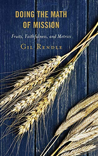 Doing the Math of Mission: Fruits, Faithfulness, and Metrics: Rendle Senior Consultant, Gil