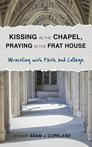 9781566997652: Kissing in the Chapel, Praying in the Frat House: Wrestling with Faith and College