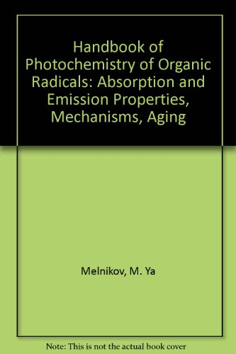 Handbook of Photochemistry of Organic Radicals: Absorption and Emission Properties, Mechanisms, ...