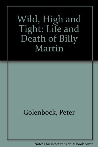 Wild, High, and Tight: The Life and Death of Billy Martin (1567030335) by Golenbock, Peter