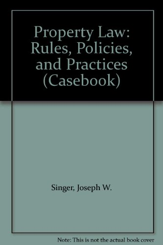 Property Law: Rules, Policies, and Practices (Casebook): Singer, Joseph W.