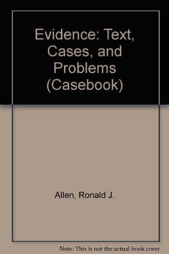 Evidence: Text, Problems, and Cases (Casebook): Ronald J. Allen;