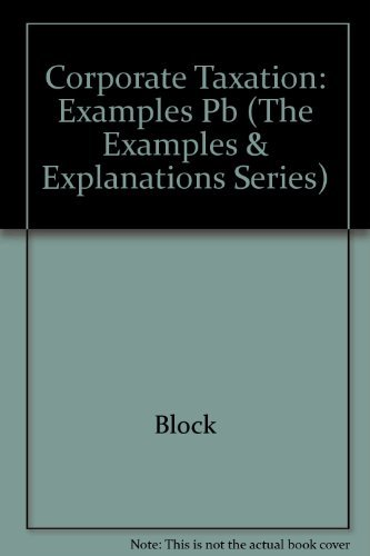 Corporate Taxation: Examples and Explanations (The Examples & Explanations Series): Block, ...