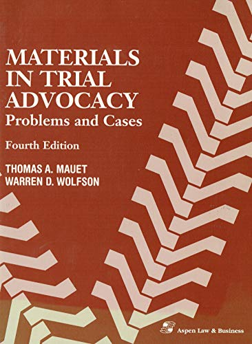 Materials in Trial Advocacy: Problems and Cases: Thomas A. Mauet,
