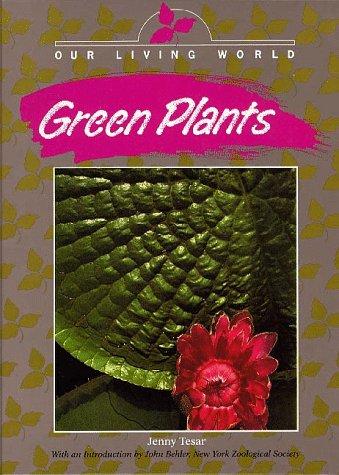 Green Plants (Our Living World): Jenny E. Tesar,