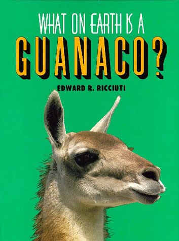 9781567110951: What on Earth Is a Guanaco?