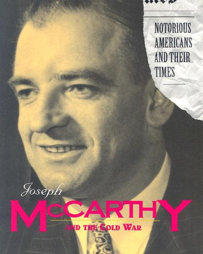9781567114577: Joseph Mccarthy and the Cold War (Notorious Americans and Their Times)