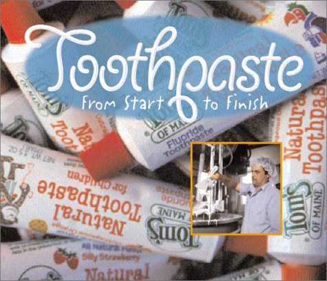 Toothpaste : From Start to Finish: Tanya Lee Stone