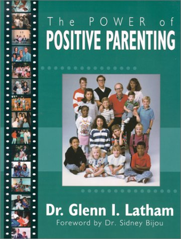 The Power of Positive Parenting: A Wonderful Way to Raise Children: Latham, Glenn
