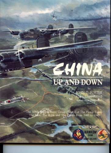9781567150186: China up and down: The 308th Bombardment Group (Heavy) of the Flying Tigers : the men, the B-24s, and the events from 1943 to 1945