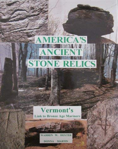 AMERICA'S ANCIENT STONE RELICS Vermont's Link to Bronze Age Mariners: Dexter, Warren W. ,...