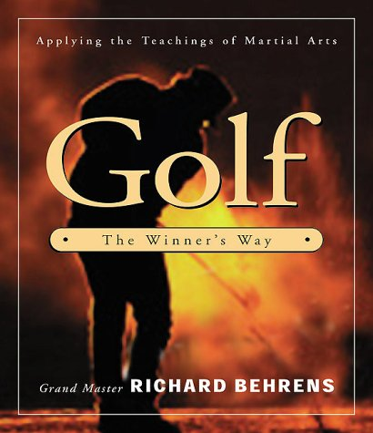 Golf: The Winners Way. Applying the Lessons of Martial Arts