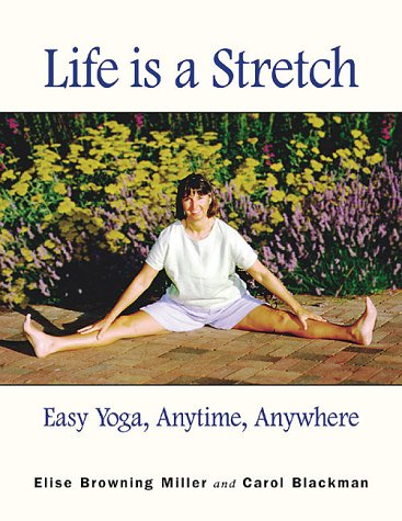 9781567180671: Life is a Stretch: Easy Yoga, Anytime, Anywhere