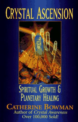 Crystal Ascension: Spiritual Growth & Planetary Healing: Bowman, Catherine