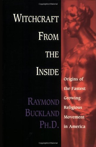 Witchcraft From the Inside: Origins of the Fastest Growing Religious Movement in America: Buckland,...
