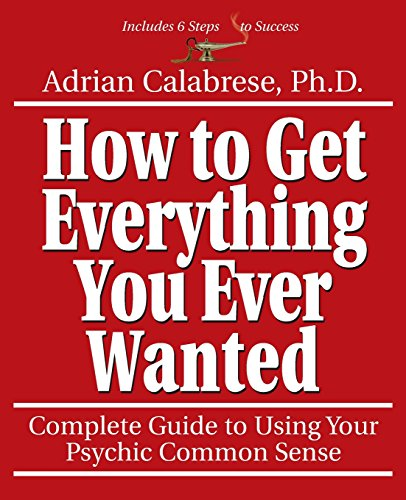 9781567181197: How to Get Everything You Ever Wanted: Complete Guide to Using Your Psychic Common Sense