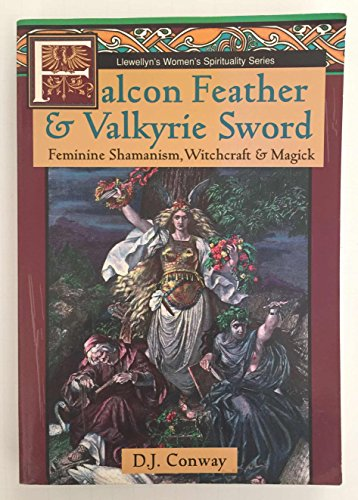 9781567181630: Falcon Feather & Valkyrie Sword: Feminine Shamanism, Witchcraft & Magick (Llewellyn's Women's Spirituality Series)