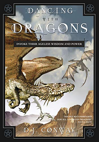 Dancing With Dragons: Invoke Their Ageless Wisdom & Power: Conway, D. J.