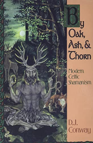 BY OAK,ASH & THORN MODERN CELTIC SHAMANISM: Conway, D. J.