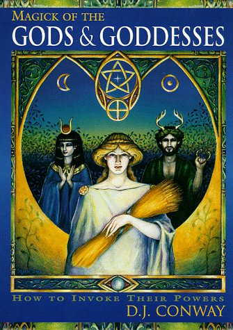 Magick of the Gods and Goddesses: How to Invoke their Powers (Llewellyn's World Magic Series) (1567181791) by D.J. Conway