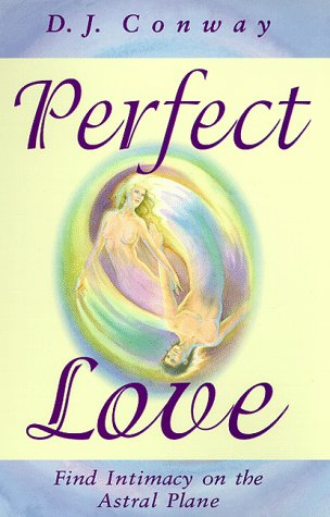 Perfect Love: Find Intimacy on the Astral: Conway, D.J.
