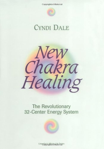 New Chakra Healing: The Revolutionary 32-Center Energy System
